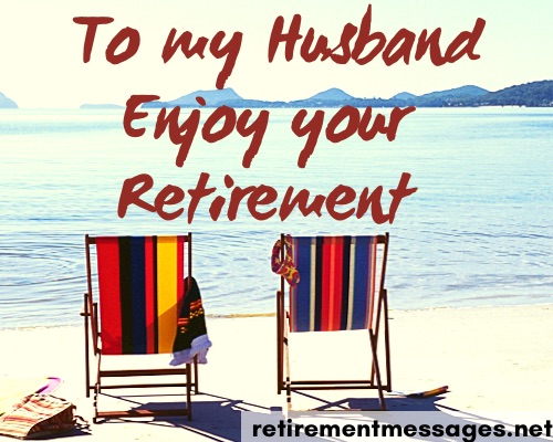 to my husband enjoy your retirement